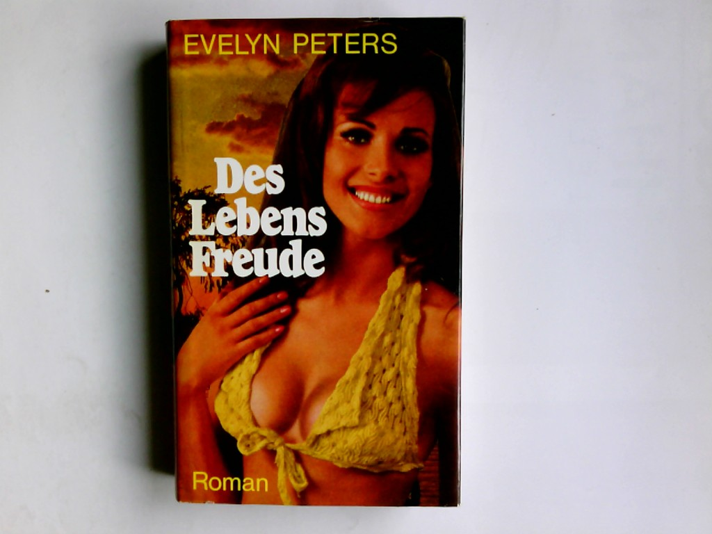 Peters, Evelyn: Des Lebens Freude : Roman. Evelyn Peters