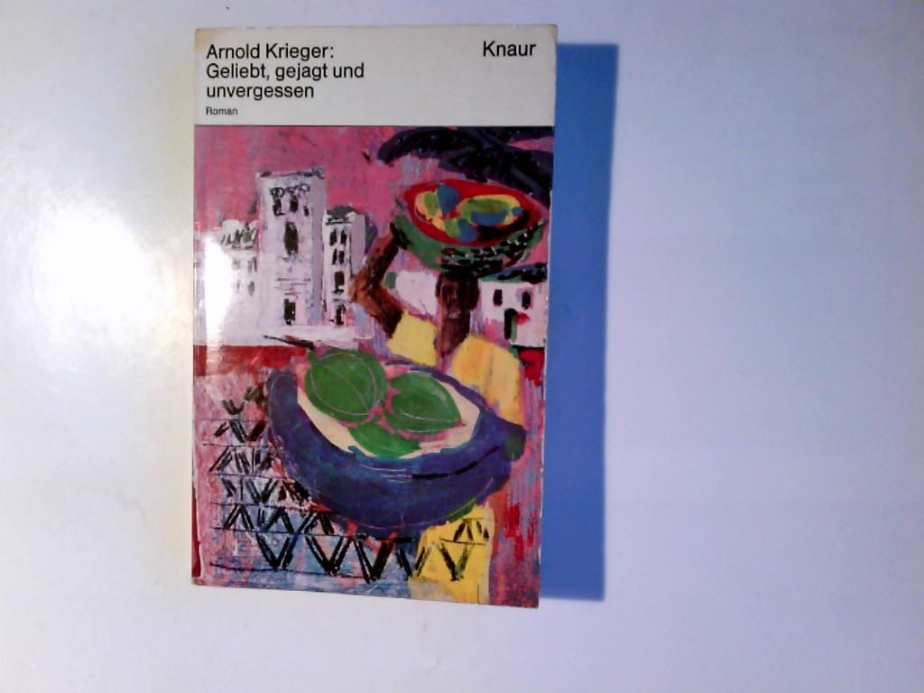 Geliebt, gejagt und unvergessen : Roman. Arnold Krieger / Knaur-Taschenbücher ; 124