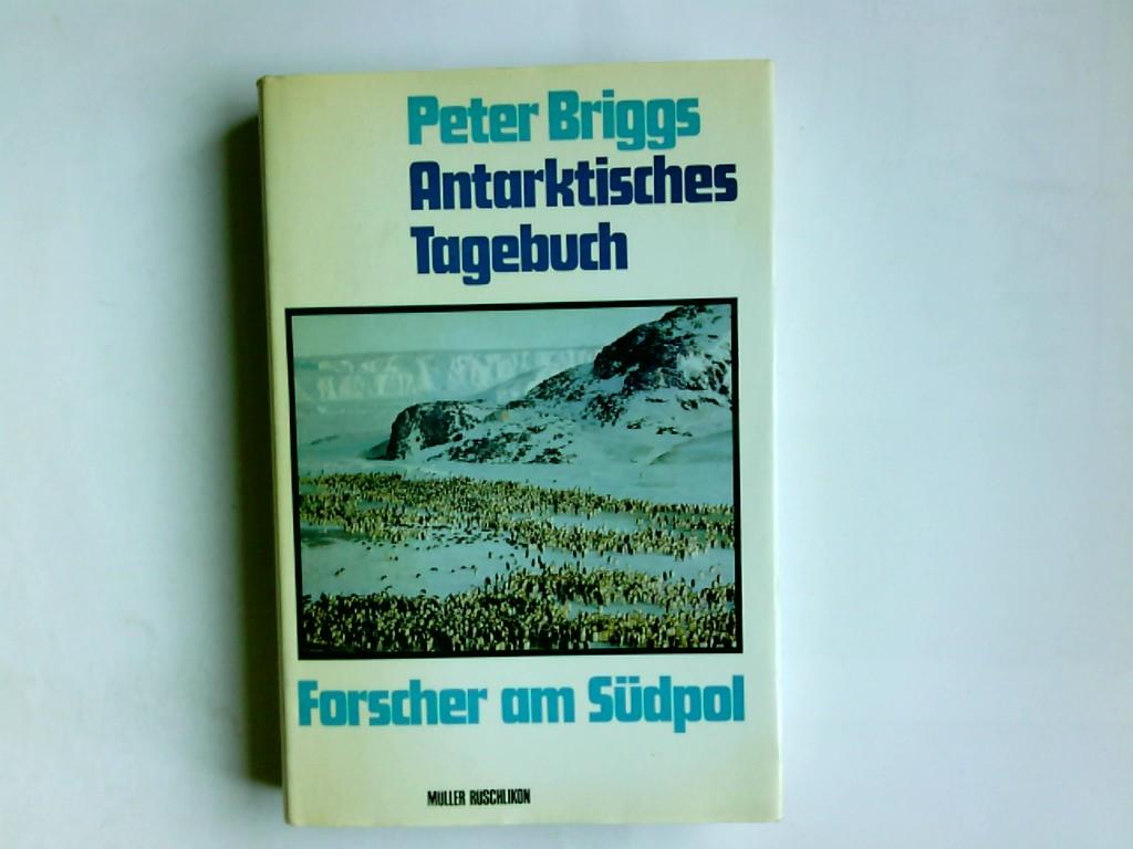 Antarktisches Tagebuch : Forscher am Südpol. Peter Briggs. Aus d. Amerikan. übers. von Hedi Hänseler