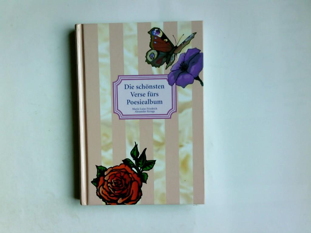 Friedrich, Marie-Luise / Krings Alexander.: Die schönsten Verse fürs Poesiealbum. 1. Auflage.