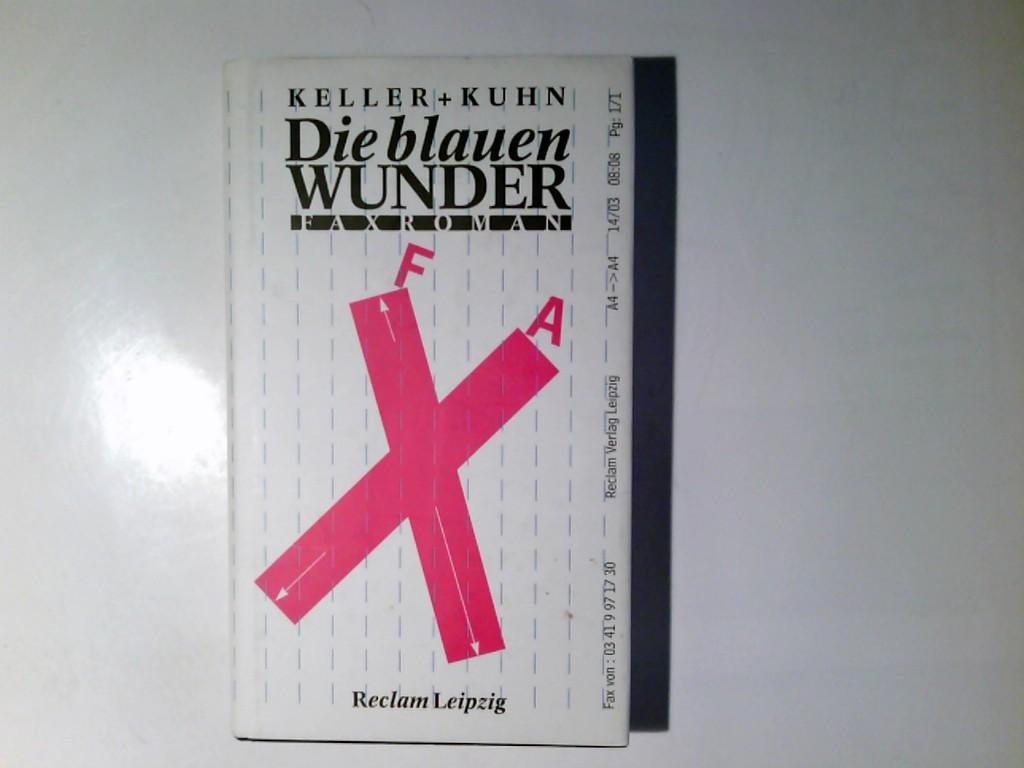 Die blauen Wunder : Faxroman. Keller + Kuhn 1. Aufl.