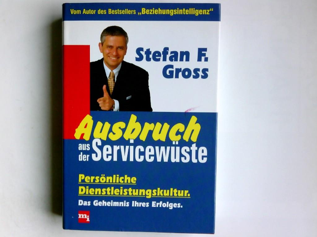 Ausbruch aus der Servicewüste : persönliche Dienstleistungskultur ; das Geheimnis Ihres Erfolgs. Stefan F. Gross