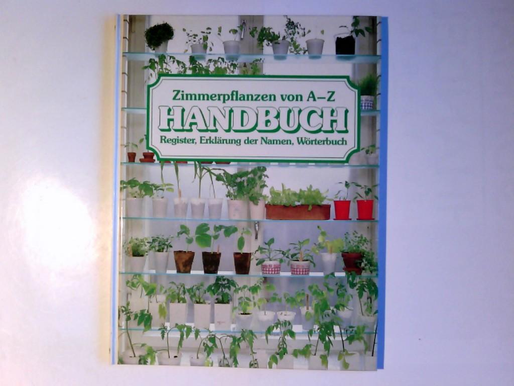 Fuchs, Wolfgang: Zimmerpflanzen von A - Z : Handbuch ; Register, Erklärung der Namen, Wörterbuch. ed.: Wolfgang Fuchs