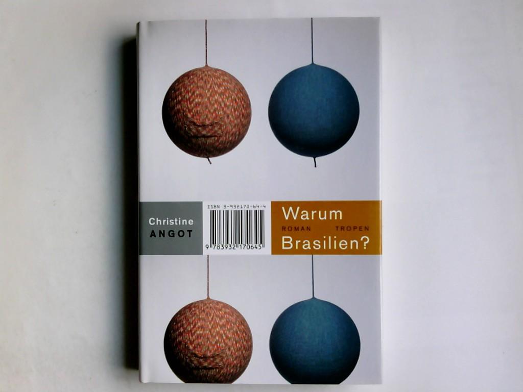 Angot, Christine: Warum Brasilien? : Roman. Christine Angot. Aus dem Franz. von Christian Ruzicska / Trojanische Pferde ; 11 1. Aufl.