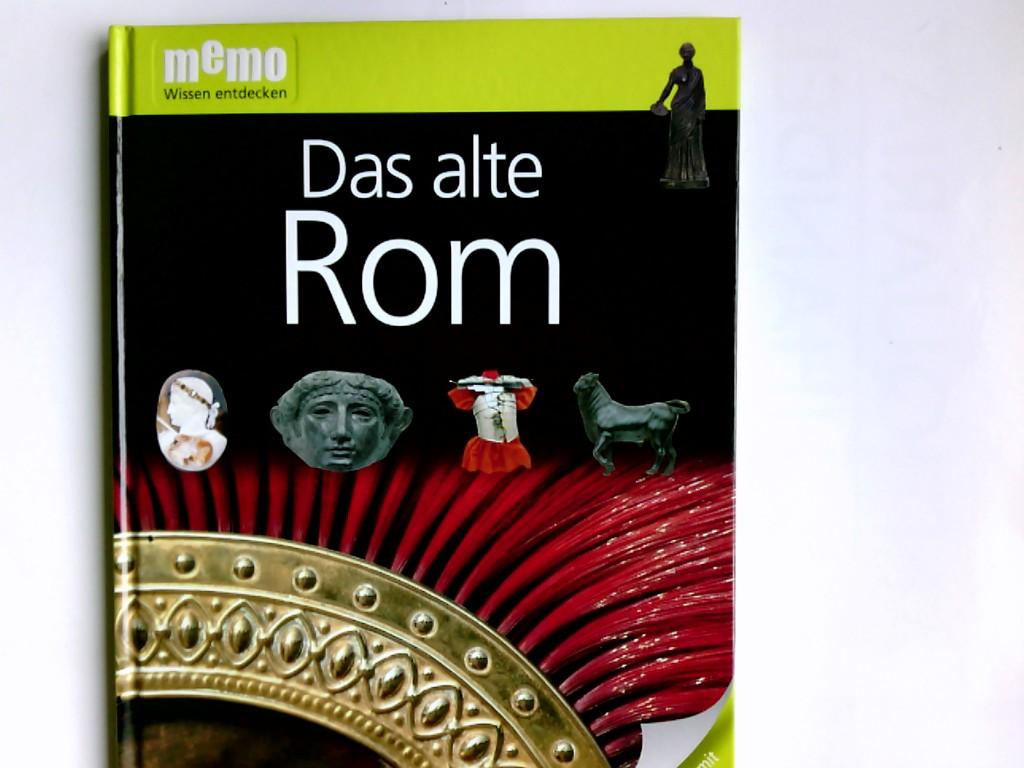Das alte Rom. Text von Simon James. Übers. Eunike Röhrig ; Claudia Wagner/ Memo ; 38 - James, Simon