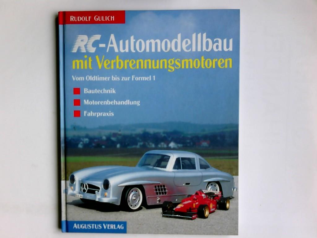 RC-Automodellbau mit Verbrennungsmotoren ; vom Oldtimer bis zur Formel 1 ; Bautechnik - Motorenbehandlung - Flugpraxis. Rudolf Gulich. Fotogr.: Rudolf M. Gulich und Rudolf Gulich