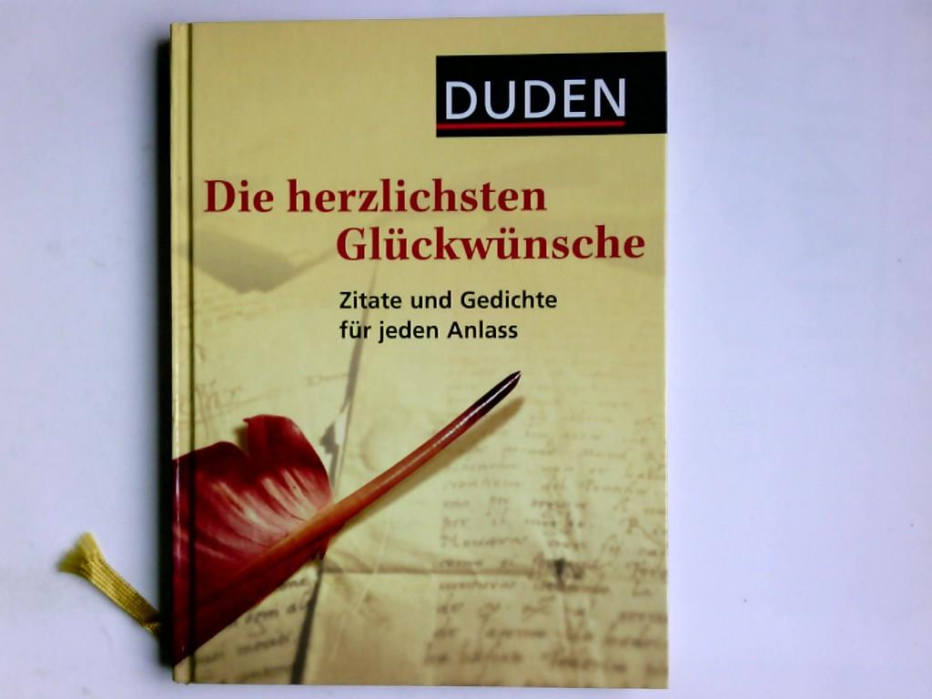 Duden, Die herzlichsten Glückwünsche : Zitate und Gedichte für jeden Anlass. Red.: Sylvia Schmitt-Ackermann