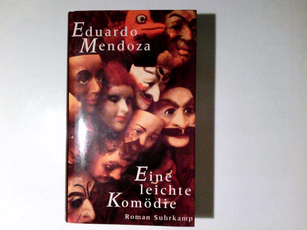 Eine leichte Komödie : Roman. Eduardo Mendoza. Aus dem Span. von Peter Schwaar 1. Aufl.