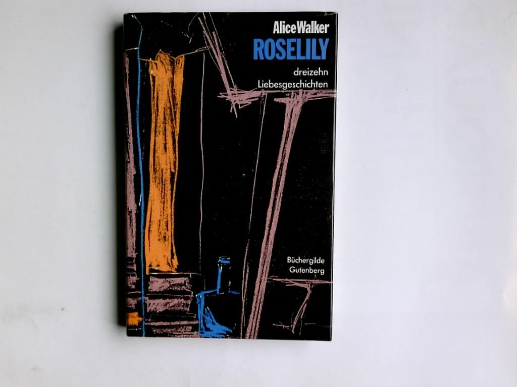 Roselily : 13 Liebesgeschichten. Alice Walker. Aus d. Amerikan. von Gertraude Krueger u. Helga Pfetsch 1. Aufl., 1. - 3. Tsd.
