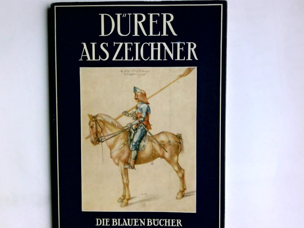 Dürer, Albrecht und Johannes Beer: Albrecht Dürer als Zeichner. Albrecht Dürer. Text von Johannes Beer / Die blauen Bücher