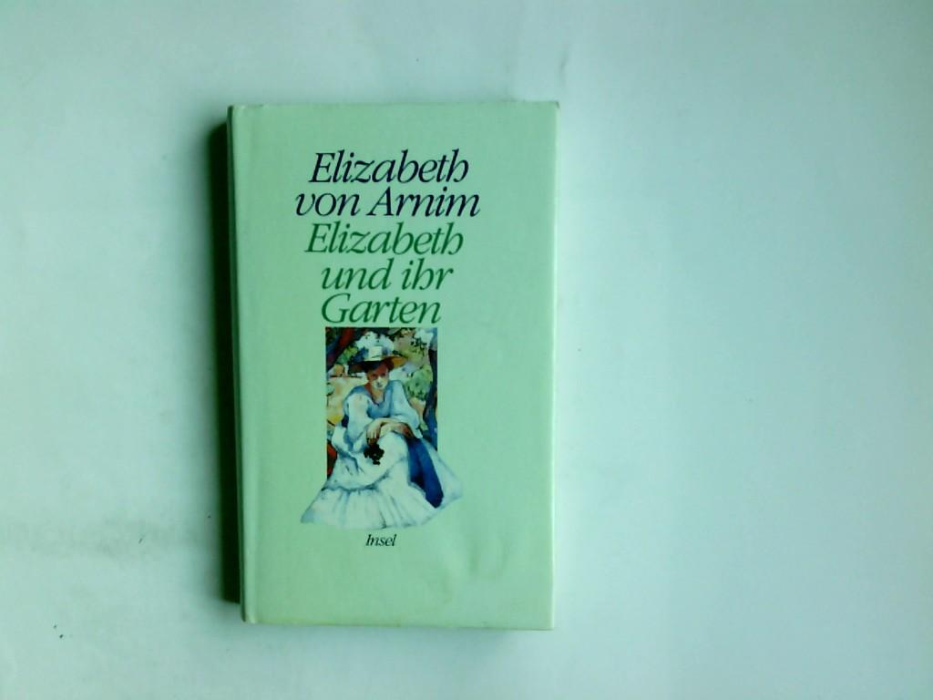 Elizabeth und ihr Garten : Roman. Elizabeth von Arnim. Aus d. Engl. von Adelheid Dormagen 3. Aufl. - Arnim, Mary Annette von