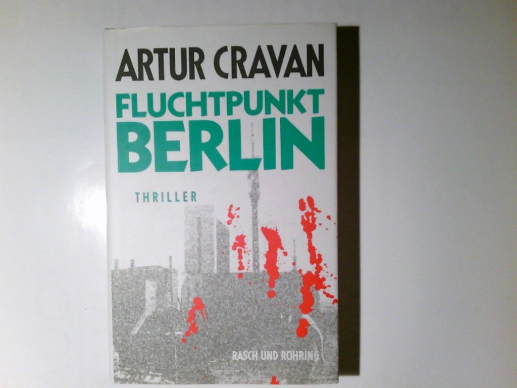 Fluchtpunkt Berlin : Thriller. Artur Cravan