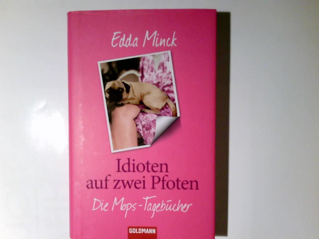 Idioten auf zwei Pfoten : die Mops-Tagebücher. Edda Minck Orig.-Ausg., 1. Aufl. - Minck, Edda