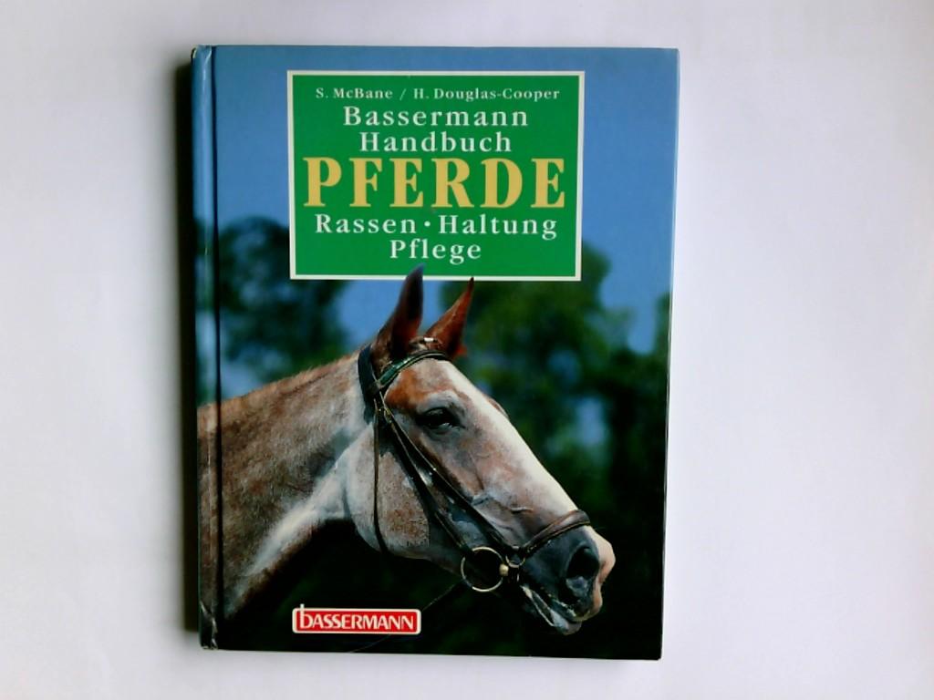 Bassermann-Handbuch Pferde : Rassen - Haltung - Pflege. Susan McBane/Helen Douglas-Cooper. Übers. von Hartmut Greiser. Red.: René Zey und Anna Loll
