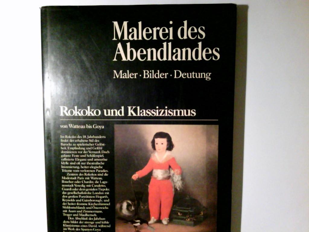 Malerei des Abendlandes; Teil: Rokoko und Klassizismus : von Watteau bis Goya. Eva-Gesine Baur