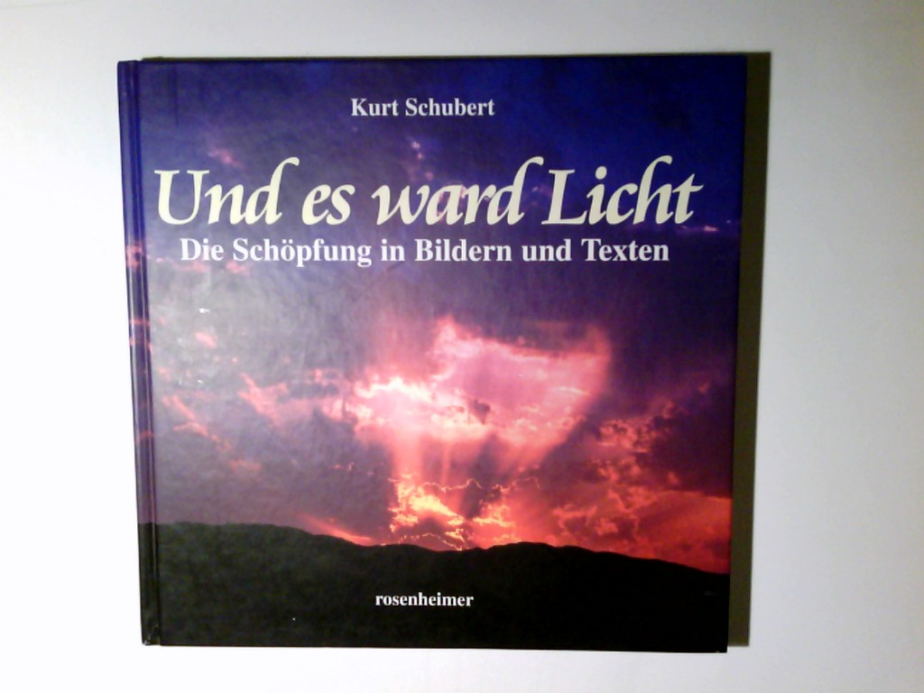 Und es ward Licht : die Schöpfung in Bildern und Texten. Kurt Schubert 2. Aufl.