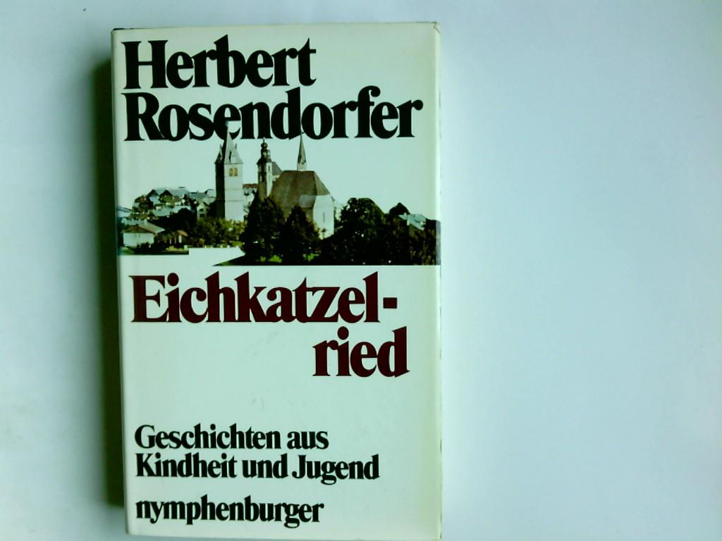 Eichkatzelried : Geschichten aus Kindheit u. Jugend. Herbert Rosendorfer