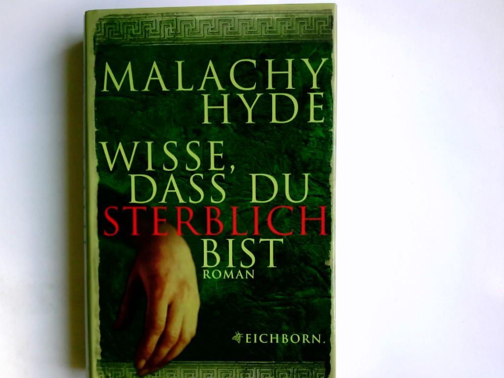 Wisse, dass du sterblich bist : Roman. Malachy Hyde