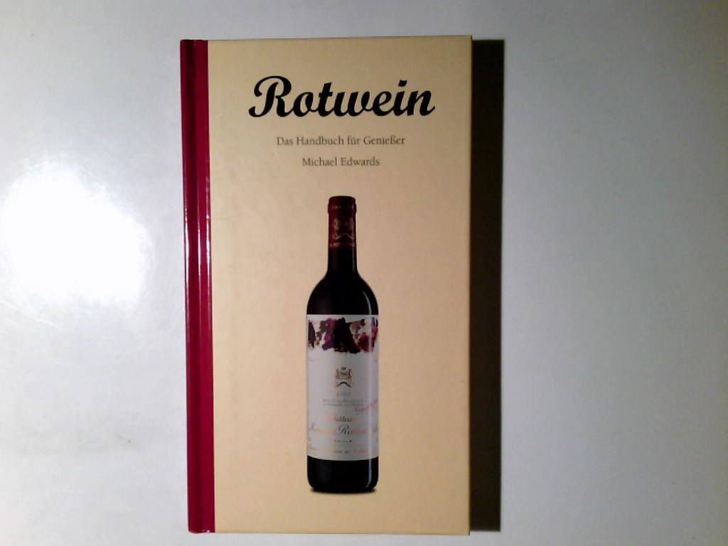Rotwein : das Handbuch für Genießer. Michael Edwards. Übers. aus dem Engl.: Andreas Kellermann/ Evergreen