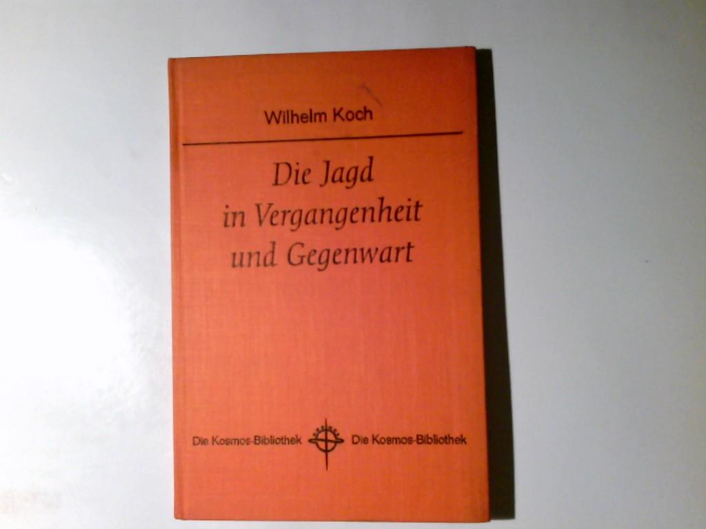 Koch, Wilhelm: Die Jagd in Vergangenheit und Gegenwart. Wilhelm Koch / Kosmos / Kosmos-Bibliothek ; Bd. 230