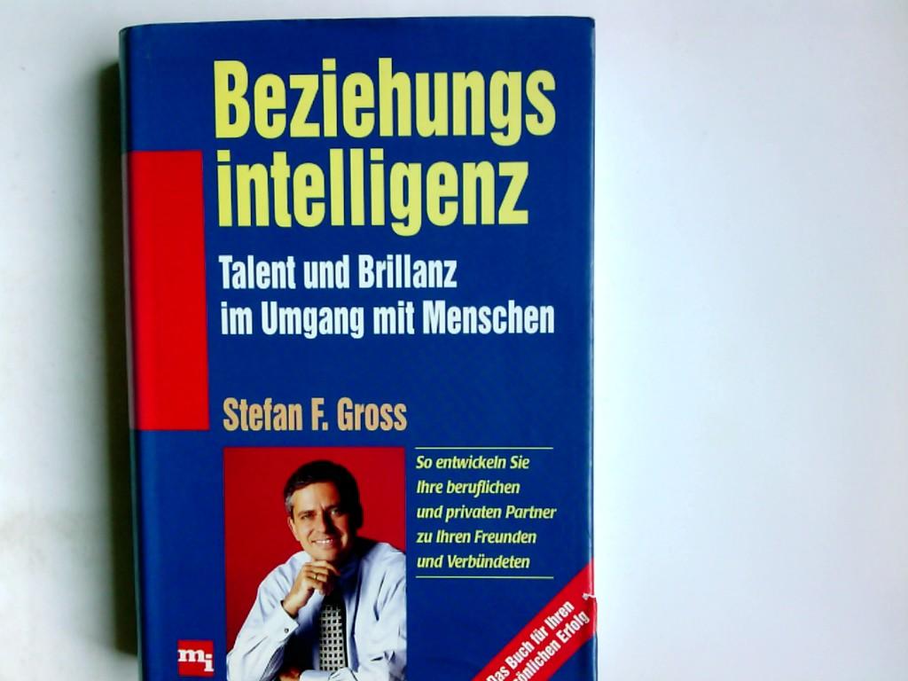 Beziehungsintelligenz : Talent und Brillanz im Umgang mit Menschen. Stefan F. Gross