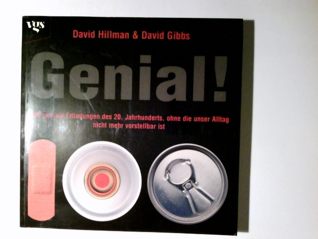 Genial! : die 100 genialen Erfindungen des 20. Jahrhunderts, ohne die unser Alltag nicht mehr vorstellbar ist. David Hillman & David Gibbs. Aus dem Engl. von Manfred Schmeing und Antje Görnig
