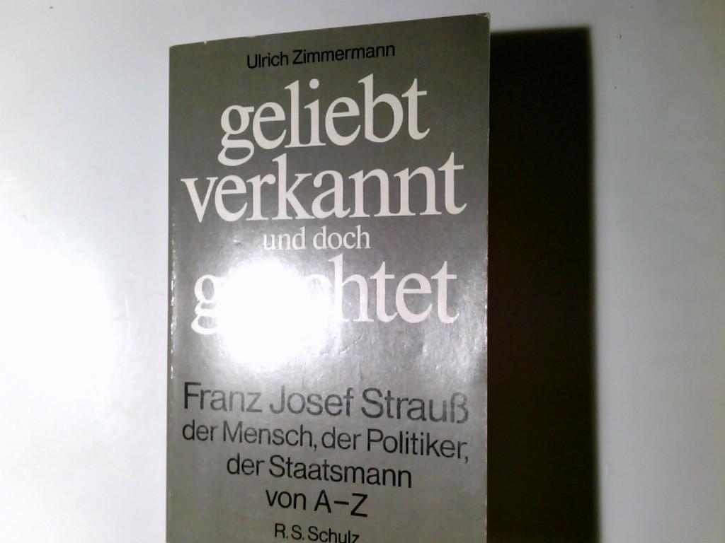Zimmermann, Ulrich: Geliebt, verkannt und doch geachtet : Franz Josef Strauss, d. Mensch, d. Politiker, d. Staatsmann von A - Z. Ulrich Zimmermann