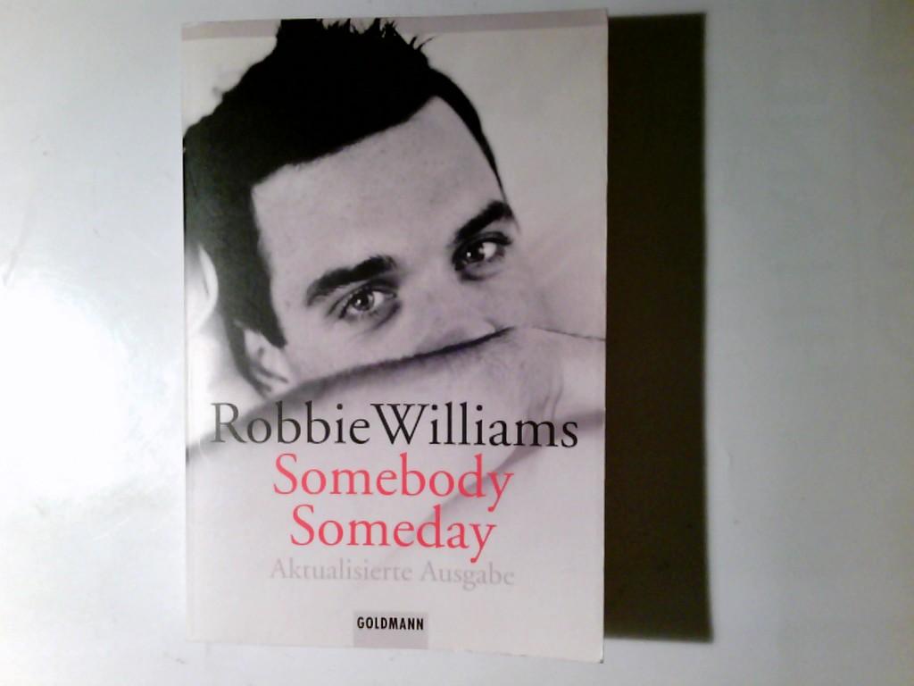 Robbie Williams - Somebody someday. Text von Mark McCrum. Fotogr. von Scarlet Page. Aus dem Engl. von Frauke Meier und Winfried Czech / Goldmann ; 41662 Aktualisierte Taschenbuchausg.