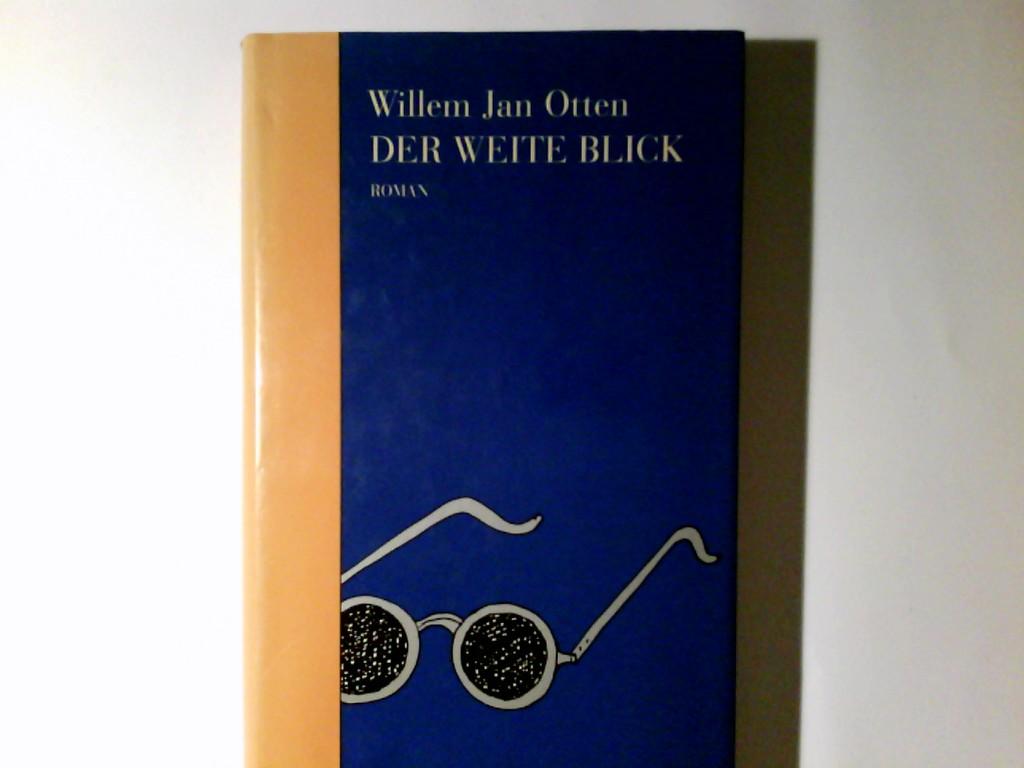 Der weite Blick : Roman. Willem Jan Otten. Aus dem Niederländ. von Annegret Böttner