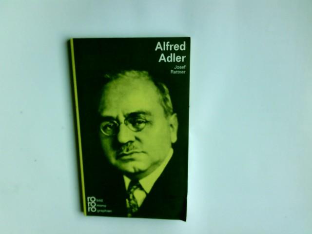 Alfred Adler in Selbstzeugnissen und Bilddokumenten. dargestellt von Josef Rattner. Hrsg.: Kurt Kusenberg/ rowohlts monographien ; 189 - Rattner, Josef (Verfasser)