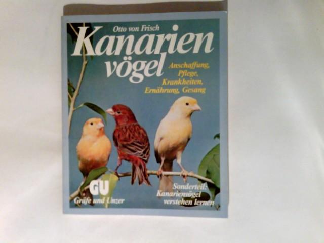 Kanarienvögel : Anschaffung, Pflege, Krankheiten, Ernährung, Gesang    Sonderteil: Kanarienvögel verstehen lernen 8. Aufl.