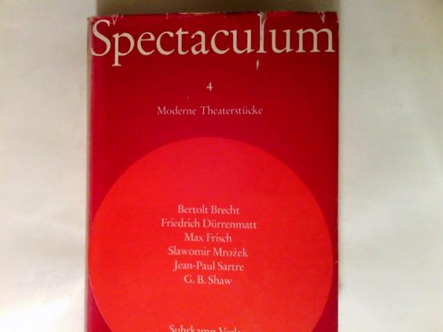 Spectaculum  IV Sechs moderne Theaterstücke: Brecht. Dürrenmatt. Frisch. Mrozek. Sartre. Shaw 1. - 40. Tsd. Moderne Theaterstücke