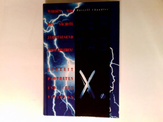 Der Tag X : werden wir das nächste Jahrtausend noch erleben? ; Endzeitpropheten und ihre Visionen.