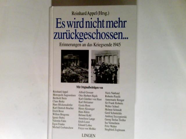 Es wird nicht mehr zurückgeschossen ... Erinnerungen an das Kriegsende 1945. Mit Orig.-Beitr. von Reinhard Appel
