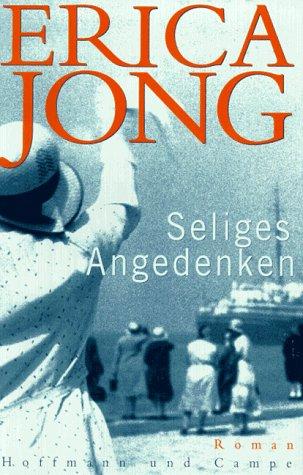 Jong, Erica und Aus dem Amerikan. Gisela Stege: Seliges Angedenken : ein Roman über Mütter und Töchter. 1. Aufl.