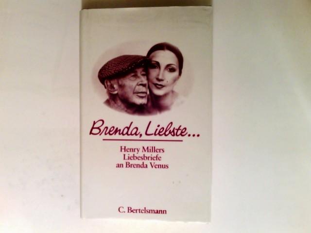 Miller, Henry, Brenda Venus und Aus d. Amerikan. Gertrud Theiss: Brenda, Liebste ... : Henry Millers Liebesbriefe an Brenda Venus. . Hrsg. von Gerald Sindell.