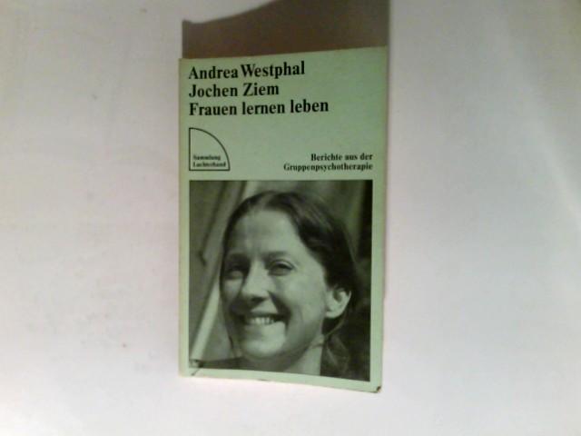 Frauen lernen leben : Berichte aus d. Gruppenpsychotherapie. 5. Aufl. Sammlung Luchterhand ; 238