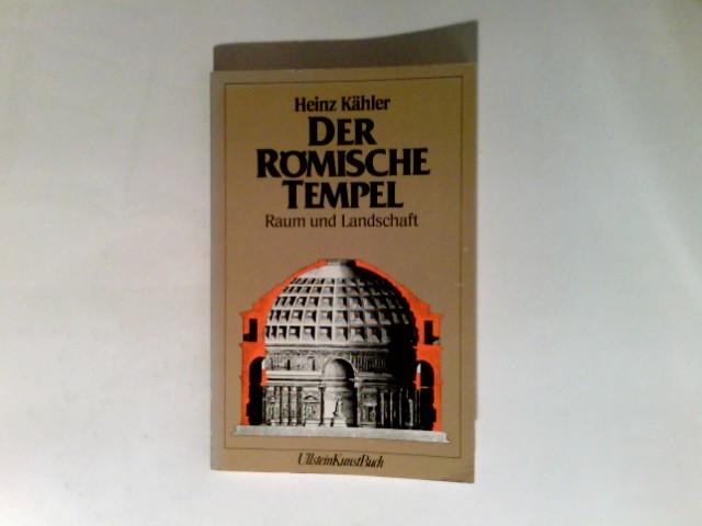 Kähler, Heinz: Der römische Tempel : Raum u. Landschaft. Ungekürzte Ausg. Ullstein-Buch ; Nr. 36065 : Ullstein-Kunst-Buch