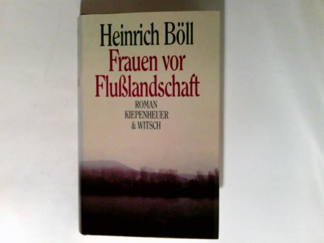 Böll, Heinrich: Frauen vor Flusslandschaft : Roman in Dialogen u. Selbstgesprächen.