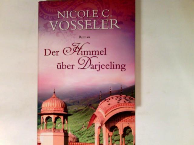 Der Himmel über Darjeeling : Roman. Ungekürzte Lizenzausg.