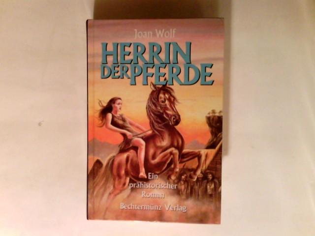 Herrin der Pferde: ein prähistorischer Roman. Genehmigte Lizenzausgabe