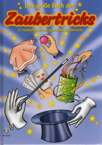 Das große Buch der Zaubertricks : 32 verblüffende und spannende Zaubertricks für alle kleinen Zauberlehrlinge ab 5 Jahre