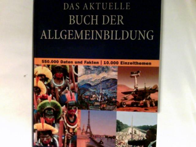 Das aktuelle Buch der Allgemeinbildung : 550000 Daten und Fakten, 10000 Einzelthemen. Bertelsmann-Lexikon-Institut