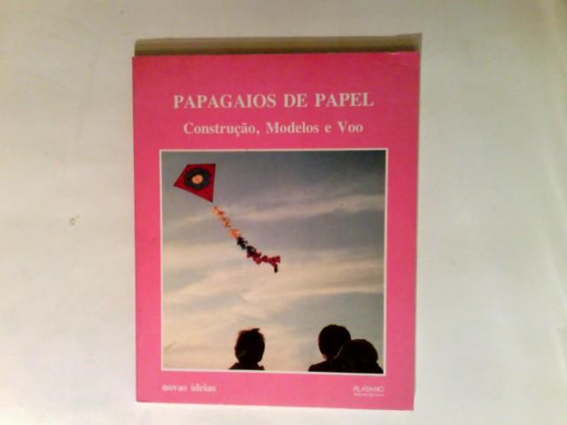 Papagaios de papel - construcao modelos e voo : as ideias para a criaçao deste livro foram dadas.  1. ed. - Backes, Werner und Horácio (Übers.) Caprichoso