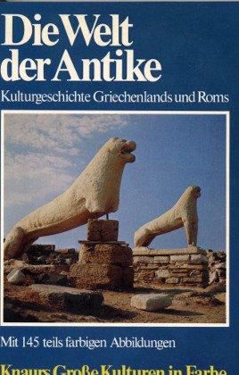 Die Welt der Antike : Kulturgeschichte Griechenlands u. Roms. Taschenbuchausg. Knaurs grosse Kulturen in Farbe; Knaur ; 3616