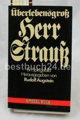 Augstein, Rudolf (Hrsg.): Überlebensgross, Herr Strauss : e. Spiegelbild. Spiegel-Buch ; 2