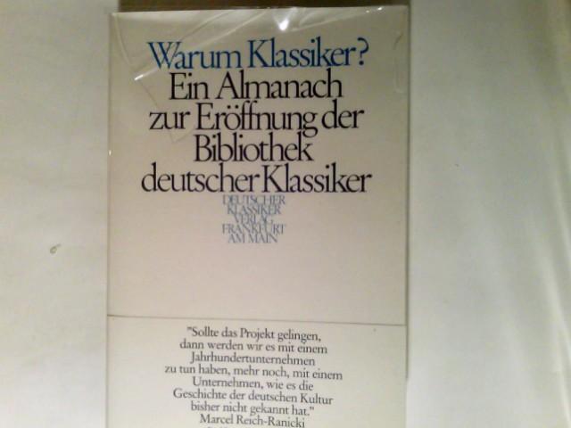 Warum Klassiker? : Ein Almanach zur Eröffnungsedition d. Bibliothek dt. Klassiker. 2. Aufl. Bibliothek des Börsenvereins des Deutschen Buchhandels e.V. <Frankfurt, M.>