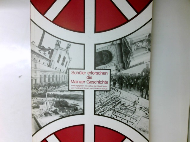 Schüler erforschen die Mainzer Geschichte verf. von Schülerinnen und Schülern des Rabanus-Maurus-Gymnasiums Mainz.