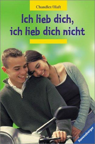 Haft, Erin (Verfasser),  Elisabeth Chandler. und Aus dem Amerikan. Matthias Kußmann: Ich lieb dich, ich lieb dich nicht. Einmalige Sonderausg.