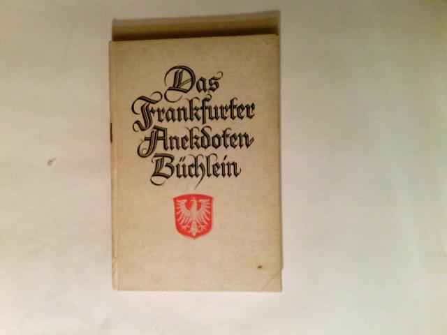 Das Frankfurter Anekdoten-Büchlein. 2. erg. Aufl.   Kleine Frankfurter Reihe ; 1